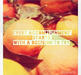"""Every accomplishment starts with the decision to try"" quote"